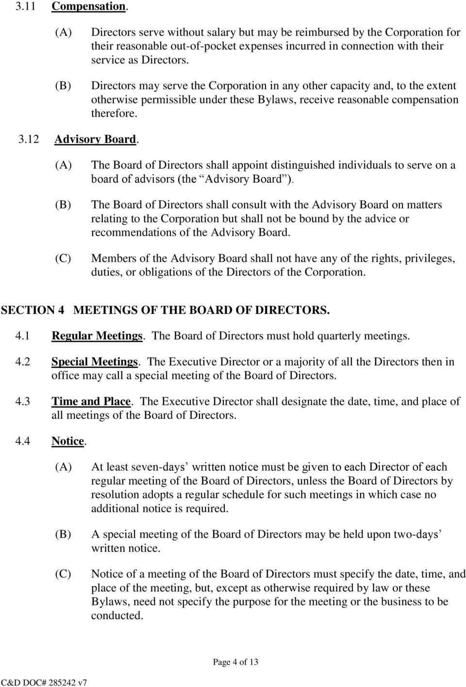 The Board of Directors shall appoint distinguished individuals to serve on a board of advisors (the Advisory Board ).