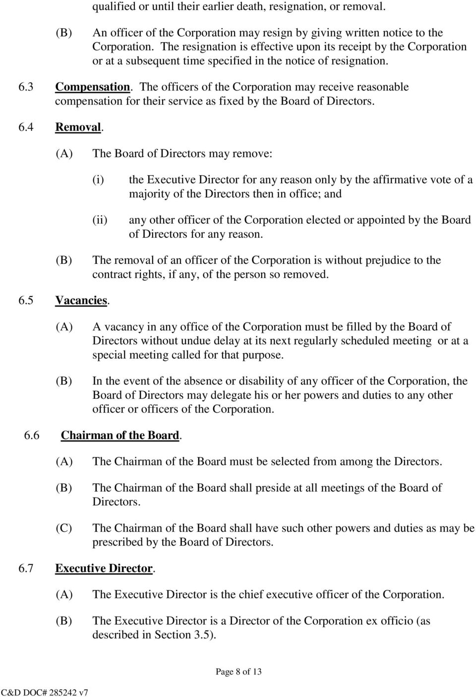 The officers of the Corporation may receive reasonable compensation for their service as fixed by the Board of Directors. 6.4 Removal.