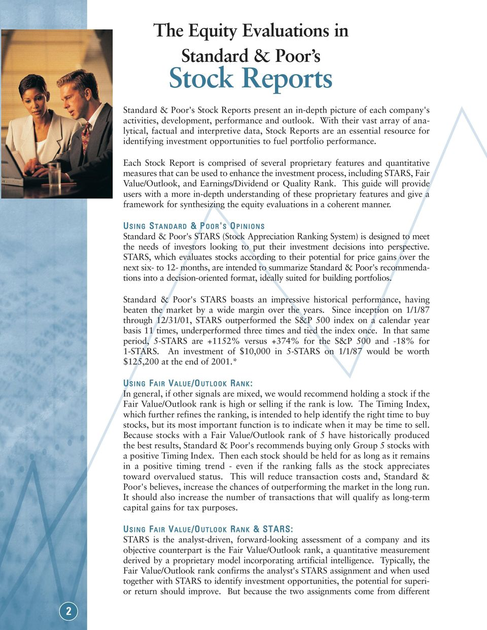 Each Stock Report is comprised of several proprietary features and quantitative measures that can be used to enhance the investment process, including STARS, Fair Value/Outlook, and Earnings/Dividend
