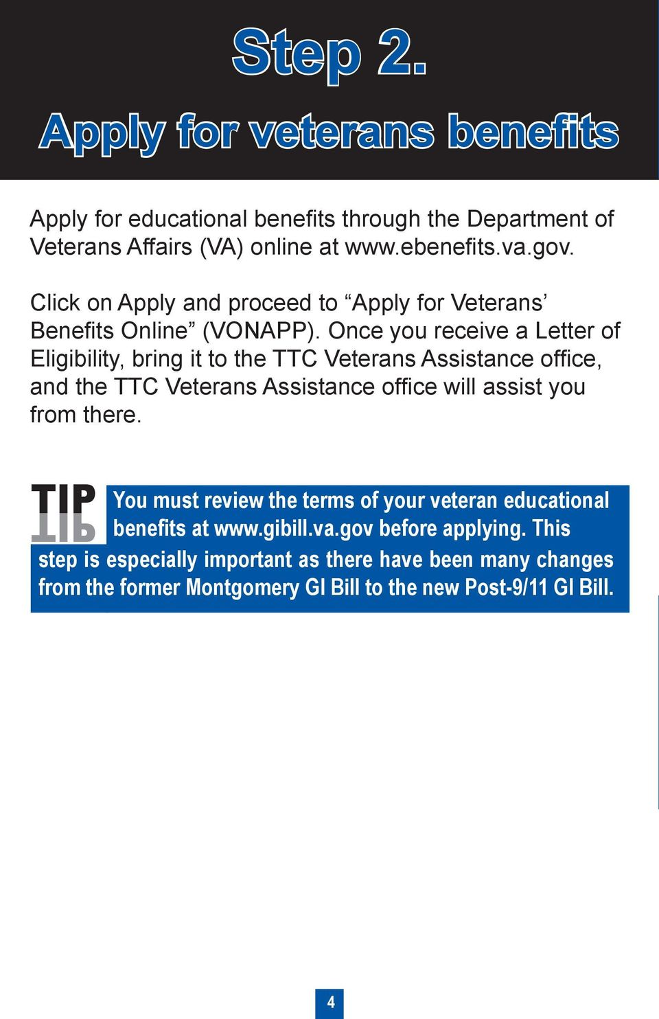 Once you receive a Letter of Eligibility, bring it to the TTC Veterans Assistance office, and the TTC Veterans Assistance office will assist you from