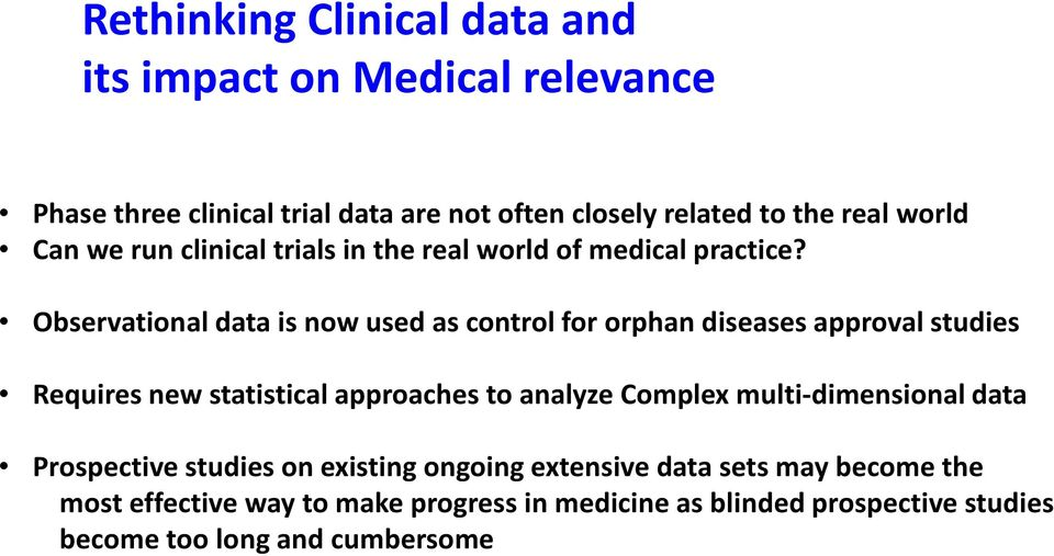 Observational data is now used as control for orphan diseases approval studies Requires new statistical approaches to analyze Complex
