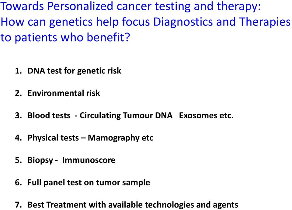 Blood tests - Circulating Tumour DNA Exosomes etc. 4. Physical tests Mamography etc 5.