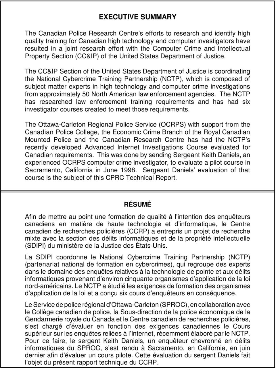 The CC&IP Section of the United States Department of Justice is coordinating the National Cybercrime Training Partnership (NCTP), which is composed of subject matter experts in high technology and
