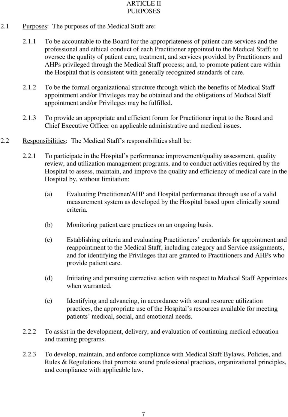 1 To be accountable to the Board for the appropriateness of patient care services and the professional and ethical conduct of each Practitioner appointed to the Medical Staff; to oversee the quality