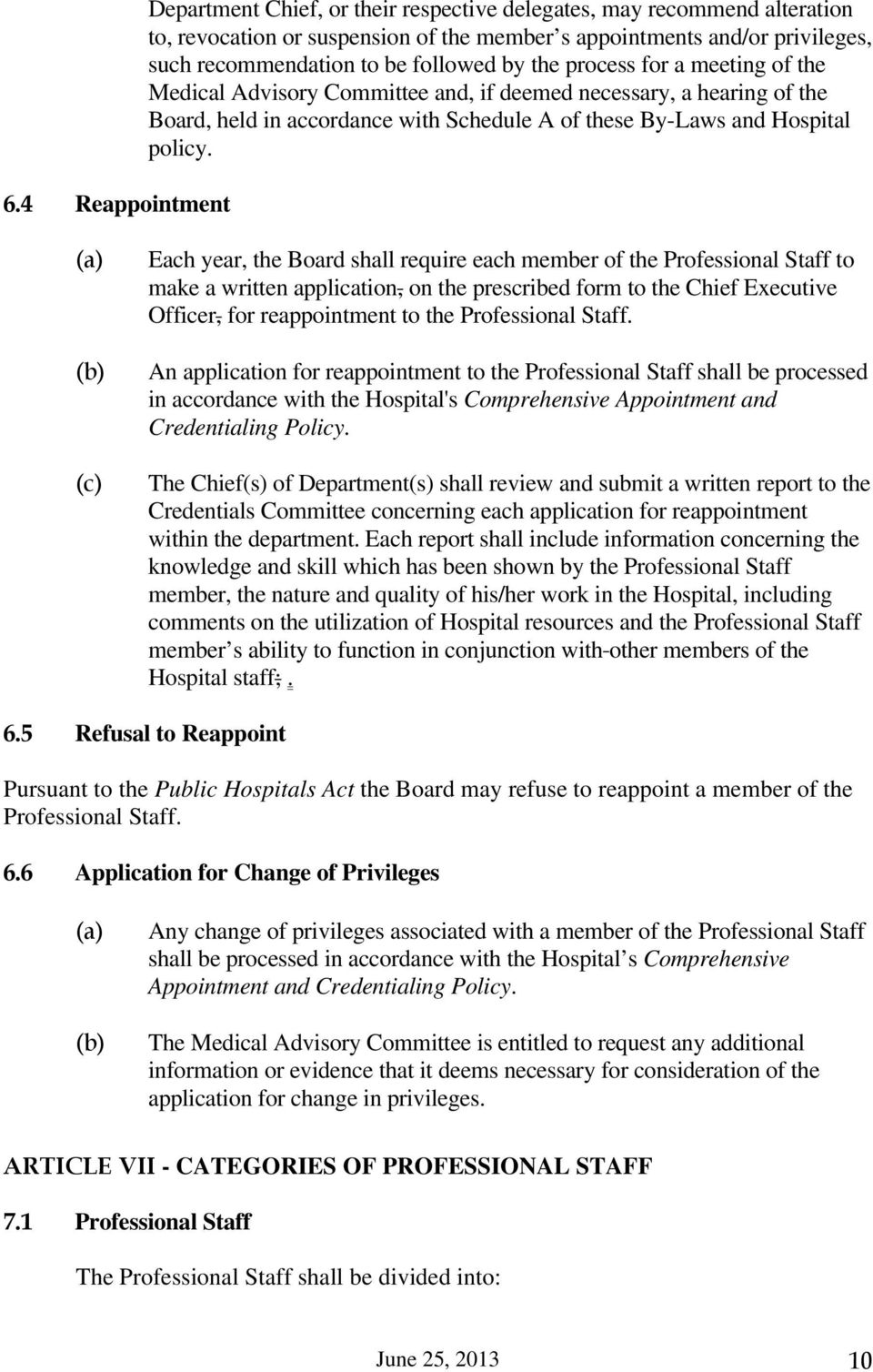 Each year, the Board shall require each member of the Professional Staff to make a written application, on the prescribed form to the Chief Executive Officer, for reappointment to the Professional