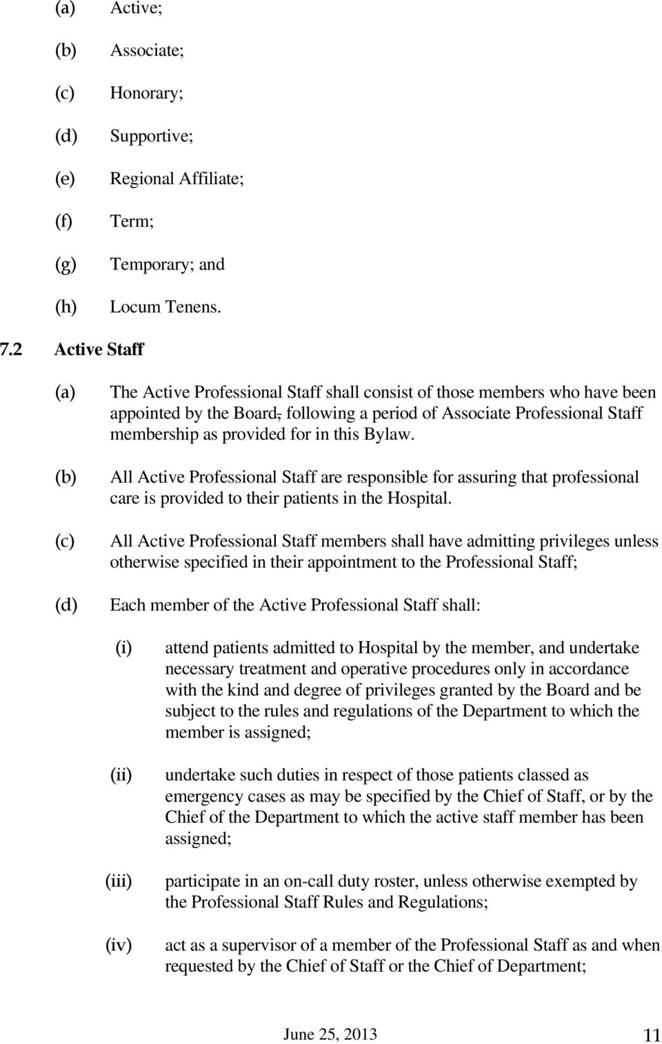 Bylaw. All Active Professional Staff are responsible for assuring that professional care is provided to their patients in the Hospital.