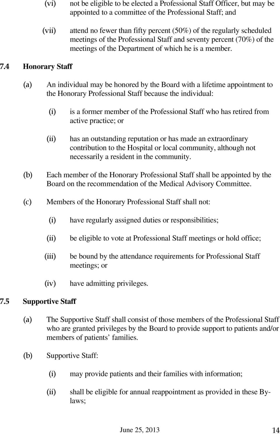 4 Honorary Staff An individual may be honored by the Board with a lifetime appointment to the Honorary Professional Staff because the individual: is a former member of the Professional Staff who has