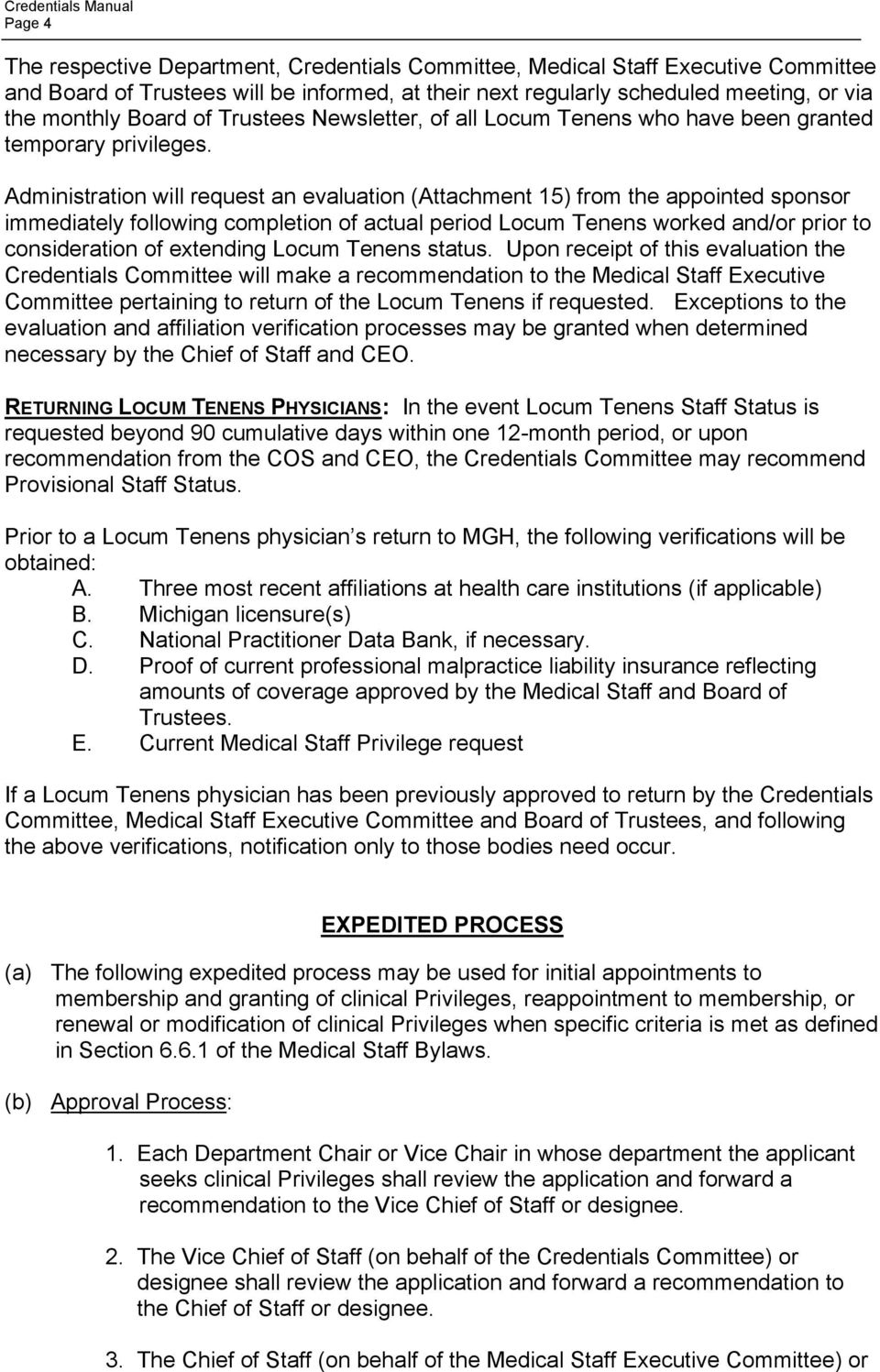 Administration will request an evaluation (Attachment 15) from the appointed sponsor immediately following completion of actual period Locum Tenens worked and/or prior to consideration of extending