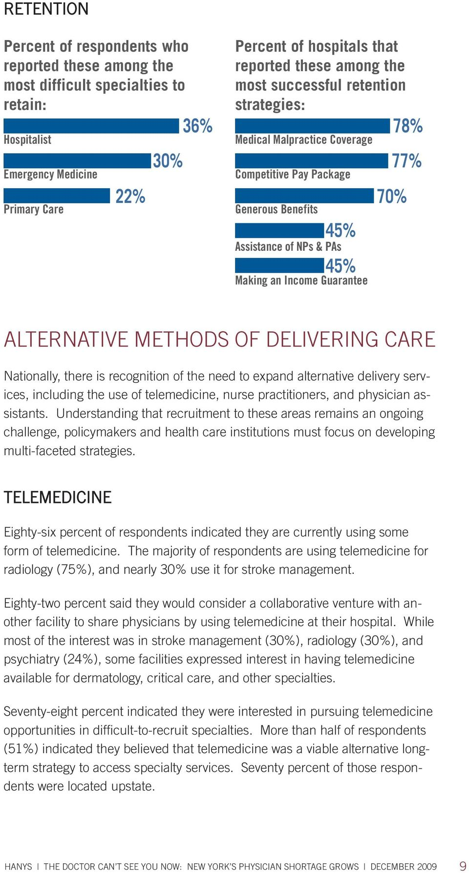 ALTERNATIVE METHODS OF DELIVERING CARE Nationally, there is recognition of the need to expand alternative delivery services, including the use of telemedicine, nurse practitioners, and physician
