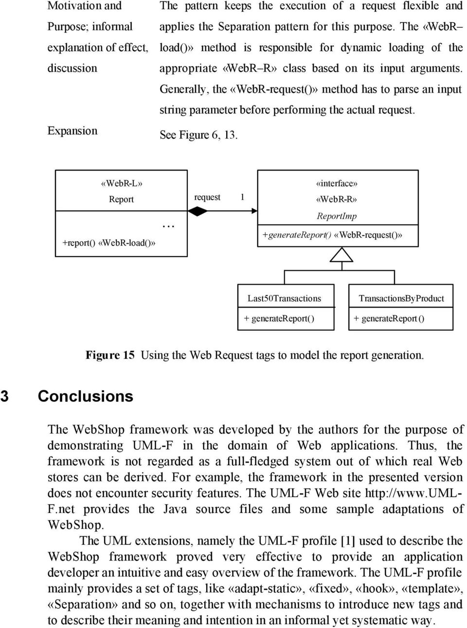 Generally, the «WebR-request()» method has to parse an input string parameter before performing the actual request. Expansion See Figure 6, 13. «WebR-L» Report +report() «WebR-load()».