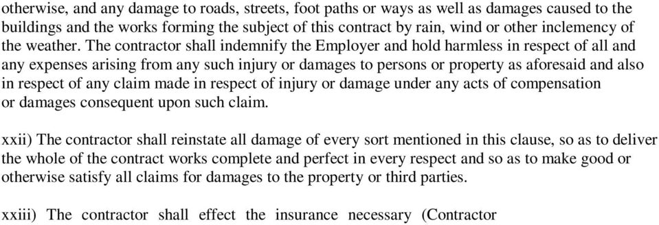 The contractor shall indemnify the Employer and hold harmless in respect of all and any expenses arising from any such injury or damages to persons or property as aforesaid and also in respect of any