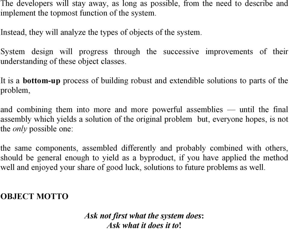 It is a bottom-up process of building robust and extendible solutions to parts of the problem, and combining them into more and more powerful assemblies until the final assembly which yields a