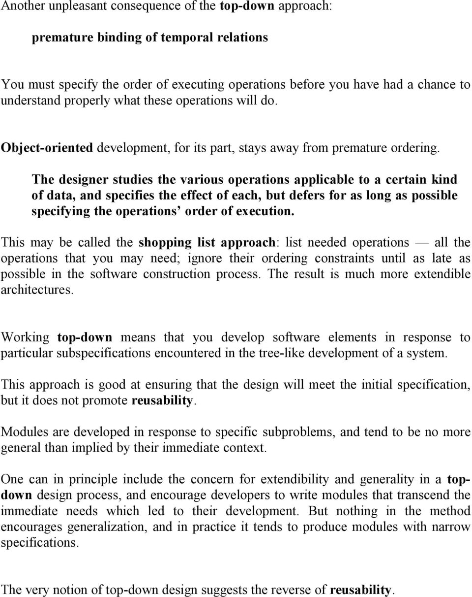 The designer studies the various operations applicable to a certain kind of data, and specifies the effect of each, but defers for as long as possible specifying the operations order of execution.