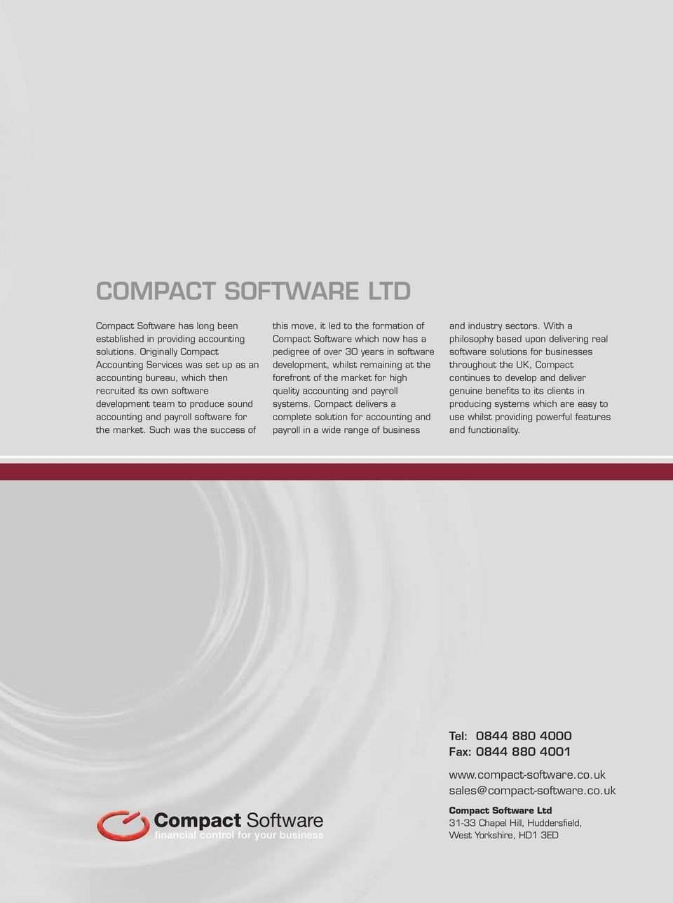 Such was the success of this move, it led to the formation of Compact Software which now has a pedigree of over 30 years in software development, whilst remaining at the forefront of the market for