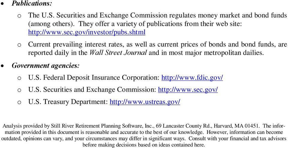 Government agencies: o U.S. Federal Deposit Insurance Corporation: http://www.fdic.gov/ o U.S. Securities and Exchange Commission: http://www.sec.gov/ o U.S. Treasury Department: http://www.ustreas.