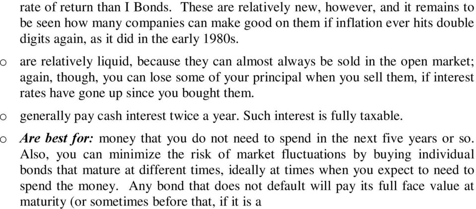 o are relatively liquid, because they can almost always be sold in the open market; again, though, you can lose some of your principal when you sell them, if interest rates have gone up since you