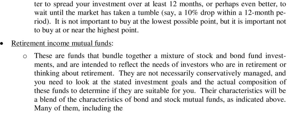 Retirement income mutual funds: o These are funds that bundle together a mixture of stock and bond fund investments, and are intended to reflect the needs of investors who are in retirement or