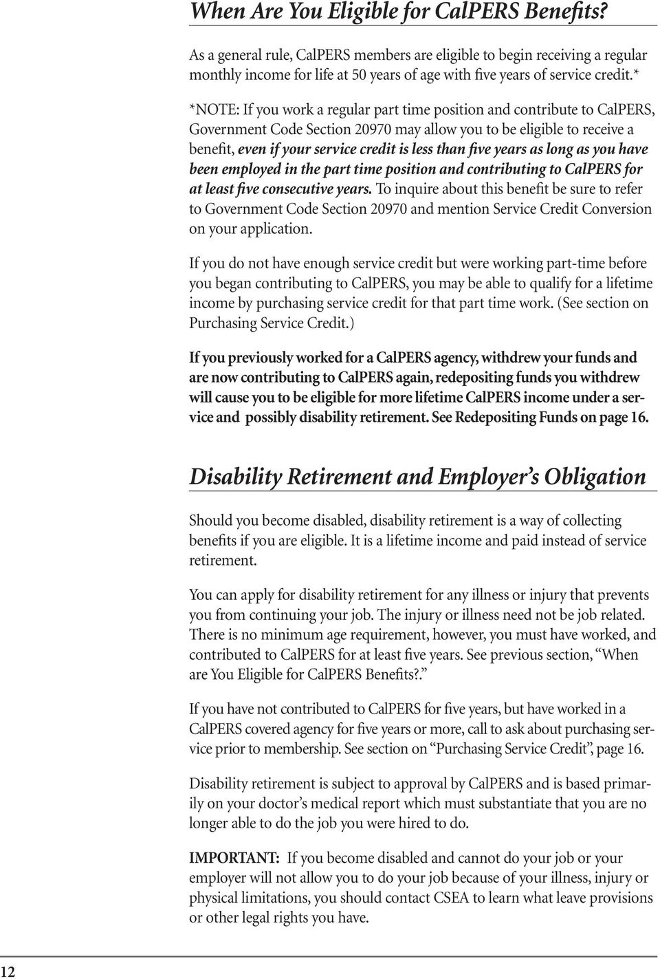 five years as long as you have been employed in the part time position and contributing to CalPERS for at least five consecutive years.