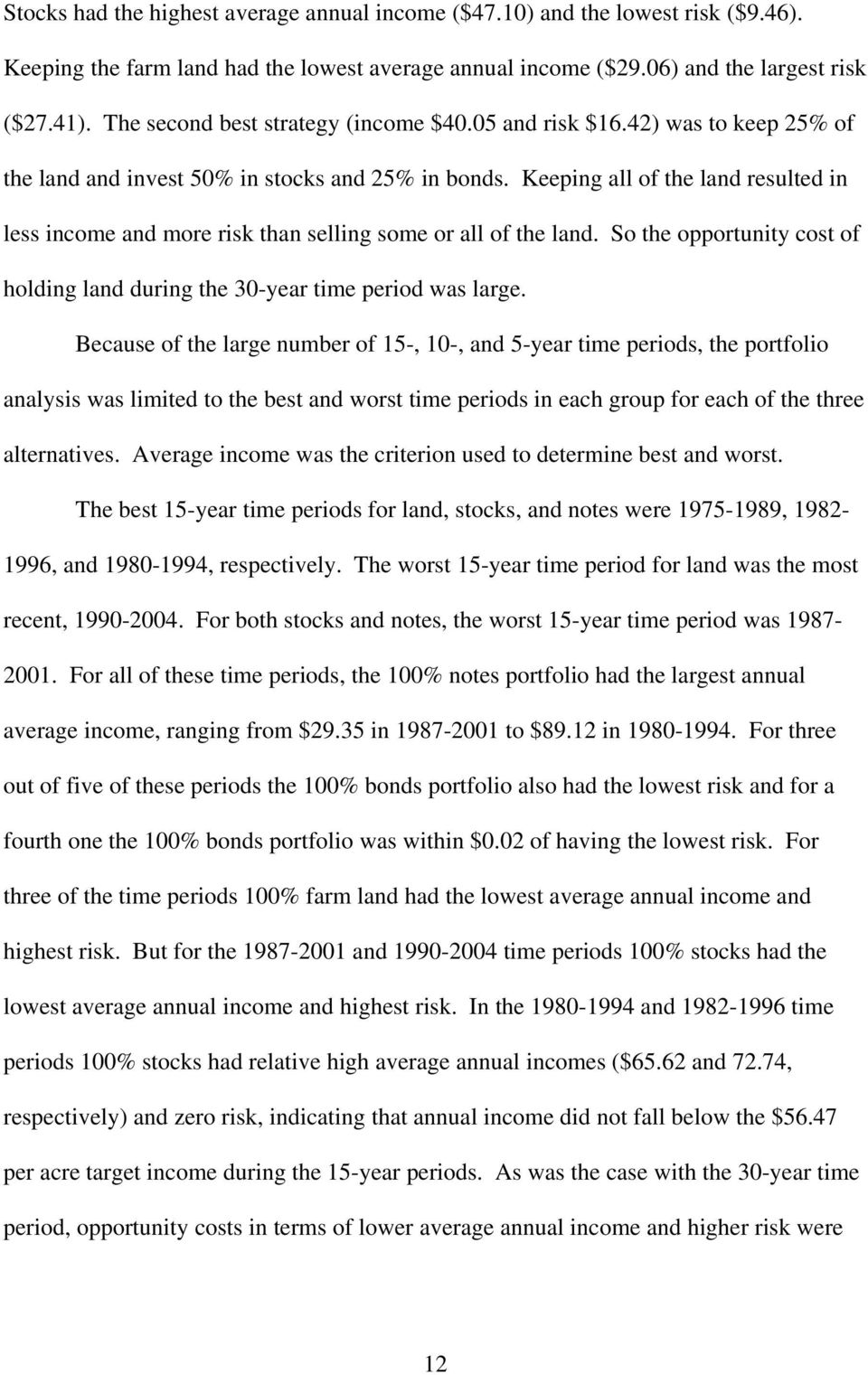 Keeping all of the land resulted in less income and more risk than selling some or all of the land. So the opportunity cost of holding land during the 30-year time period was large.