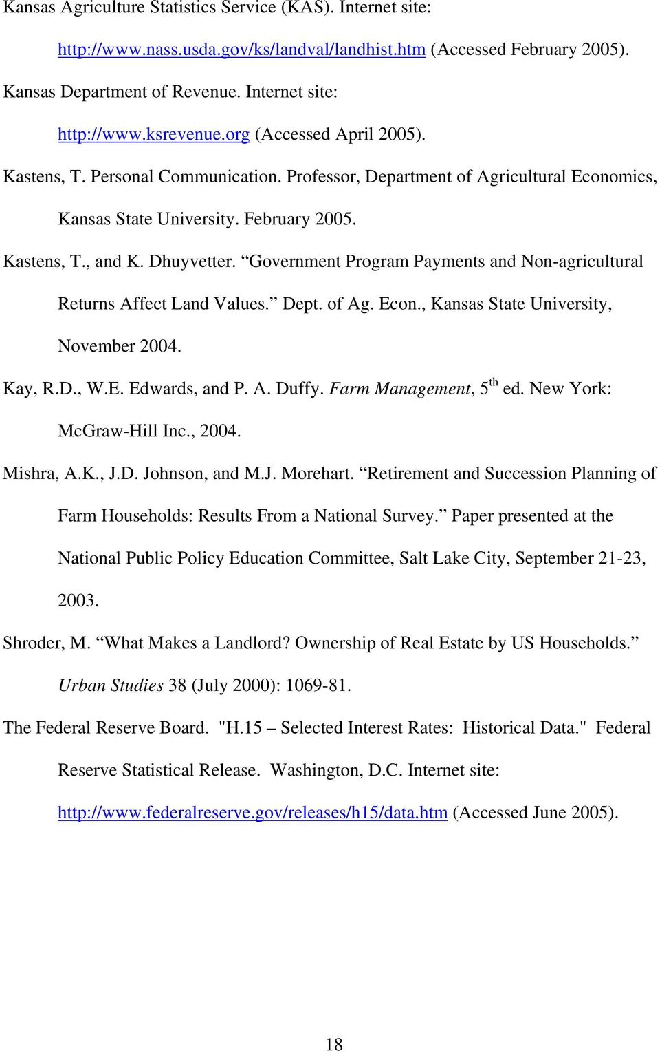 Government Program Payments and Non-agricultural Returns Affect Land Values. Dept. of Ag. Econ., Kansas State University, November 2004. Kay, R.D., W.E. Edwards, and P. A. Duffy.