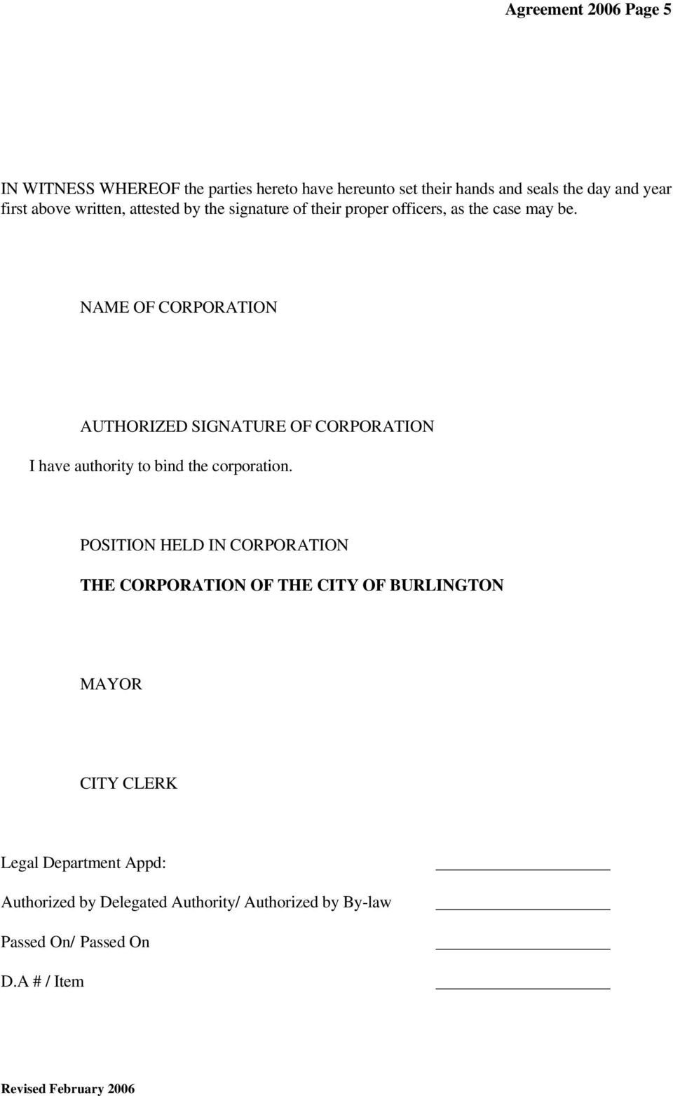 NAME OF CORPORATION AUTHORIZED SIGNATURE OF CORPORATION I have authority to bind the corporation.