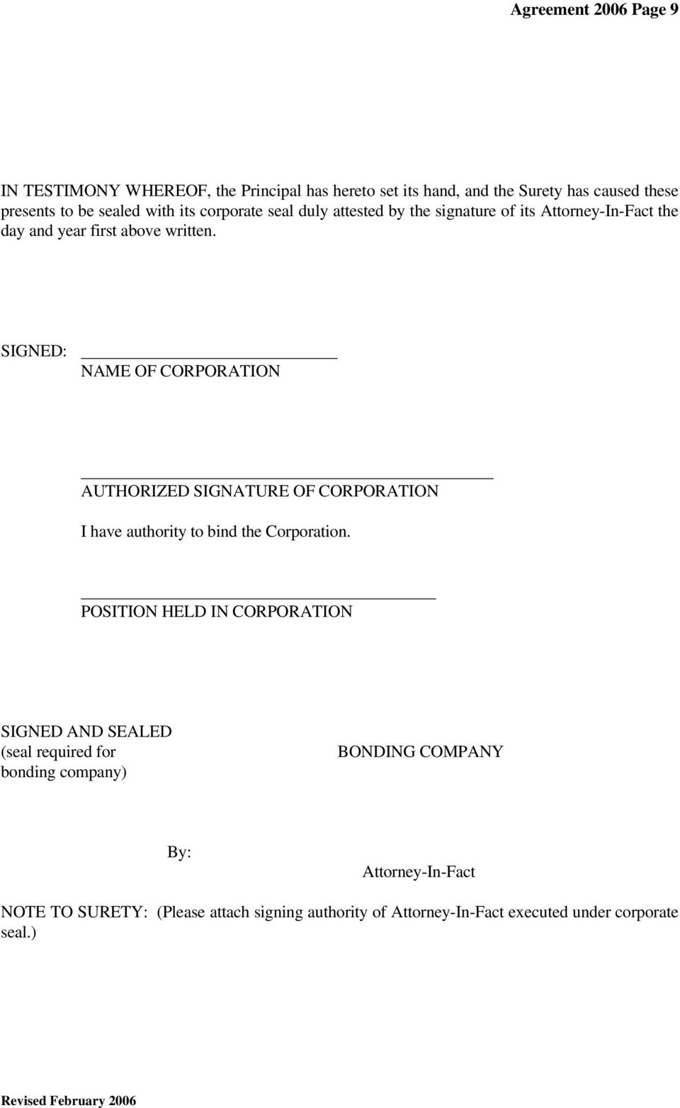 SIGNED: NAME OF CORPORATION AUTHORIZED SIGNATURE OF CORPORATION I have authority to bind the Corporation.