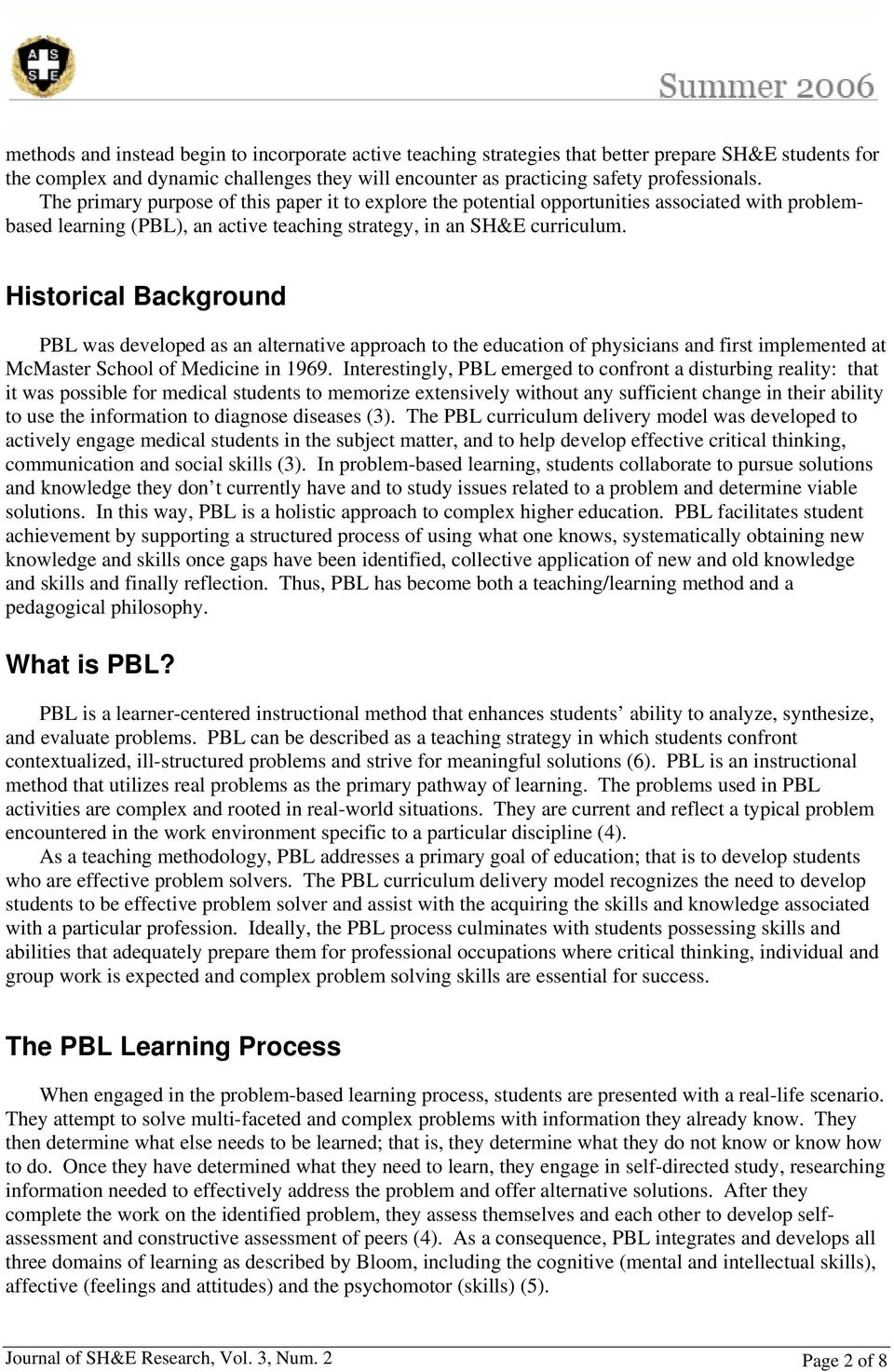 Historical Background PBL was developed as an alternative approach to the education of physicians and first implemented at McMaster School of Medicine in 1969.