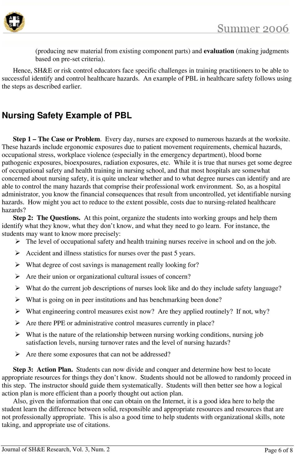 An example of PBL in healthcare safety follows using the steps as described earlier. Nursing Safety Example of PBL Step 1 The Case or Problem.