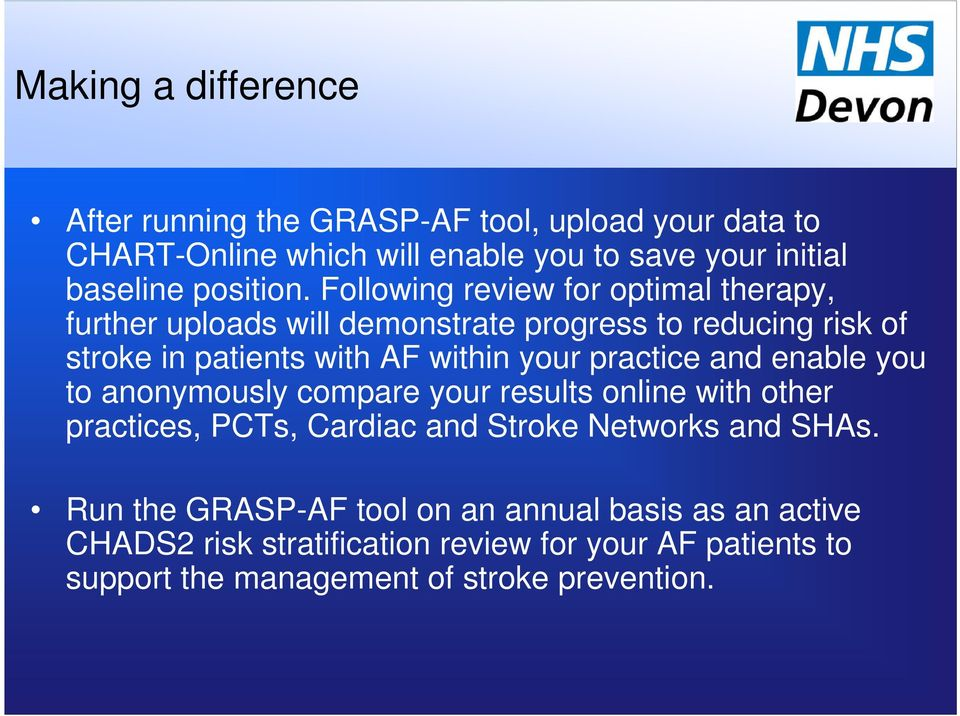 Following review for optimal therapy, further uploads will demonstrate progress to reducing risk of stroke in patients with AF within your