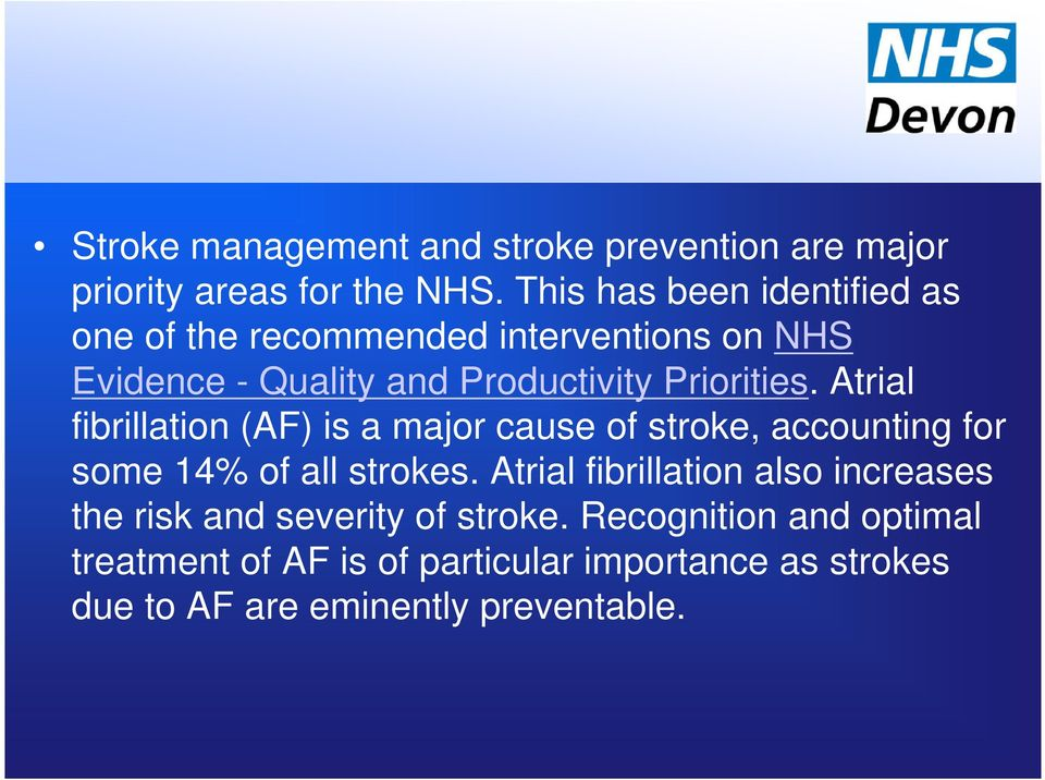 Atrial fibrillation (AF) is a major cause of stroke, accounting for some 14% of all strokes.