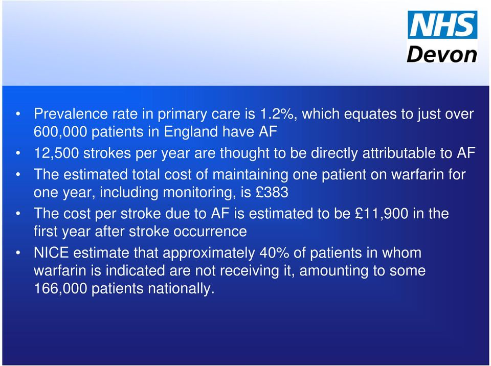 to AF The estimated total cost of maintaining one patient on warfarin for one year, including monitoring, is 383 The cost per