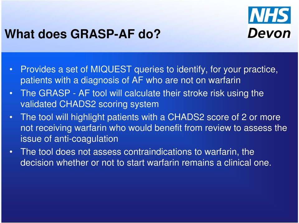 GRASP - AF tool will calculate their stroke risk using the validated CHADS2 scoring system The tool will highlight patients with a