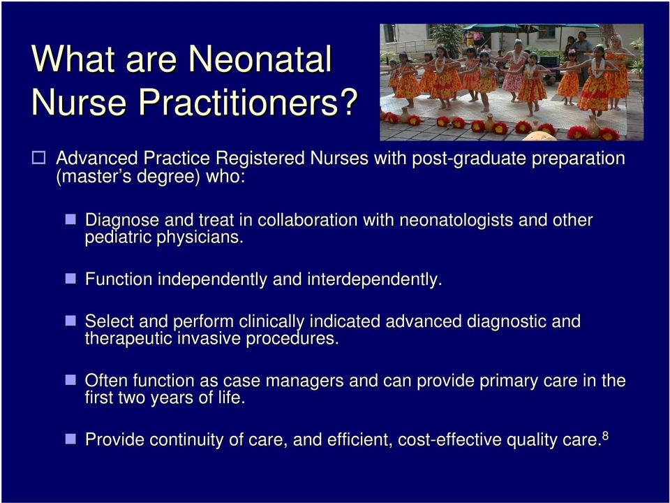 with neonatologists and other pediatric physicians. Function independently and interdependently.