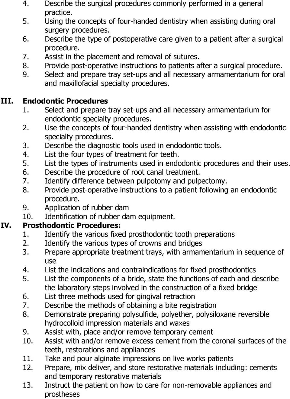 Provide post-operative instructions to patients after a surgical procedure. 9. Select and prepare tray set-ups and all necessary armamentarium for oral and maxillofacial specialty procedures. III. IV.