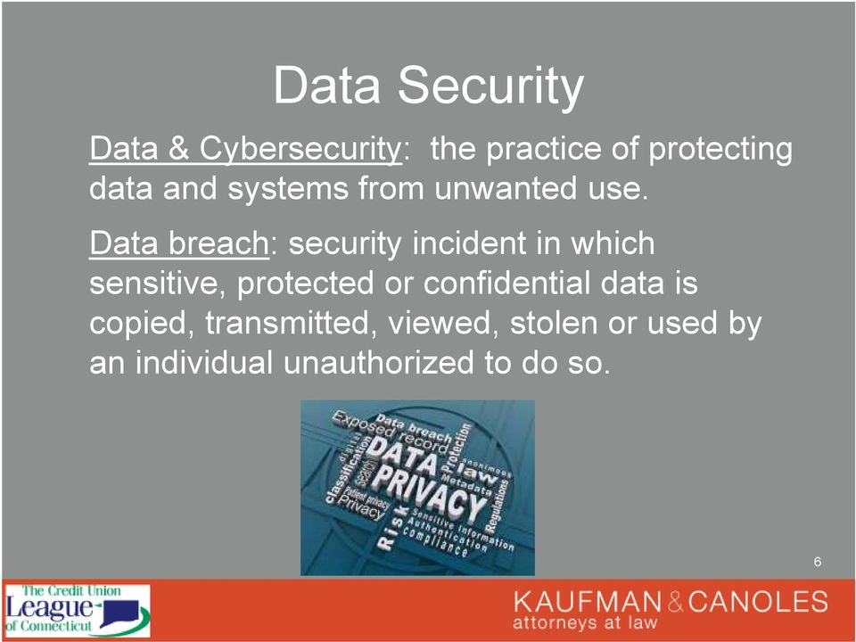 Data breach: security incident in which sensitive, protected or