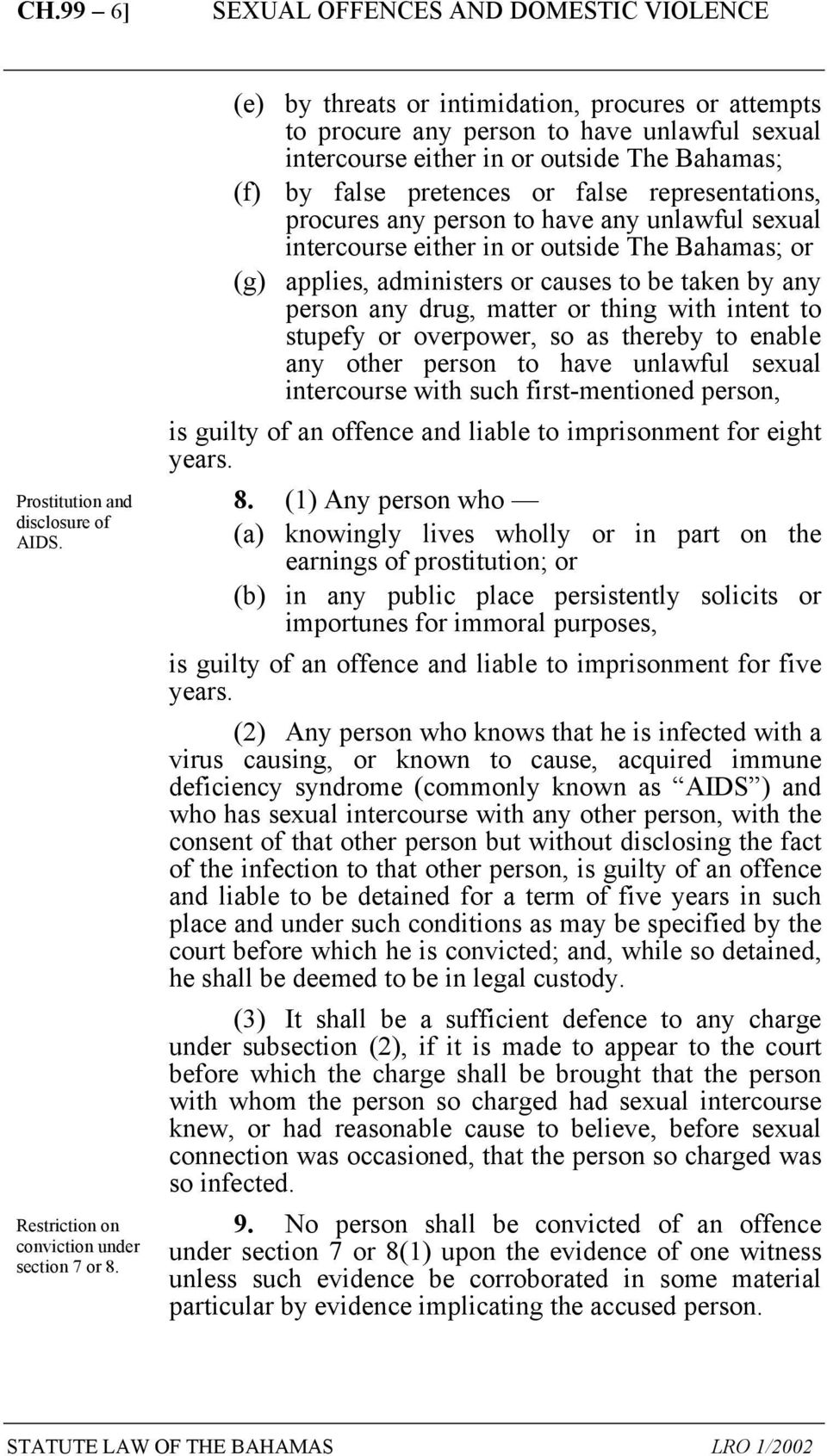 procures any person to have any unlawful sexual intercourse either in or outside The Bahamas; or (g) applies, administers or causes to be taken by any person any drug, matter or thing with intent to