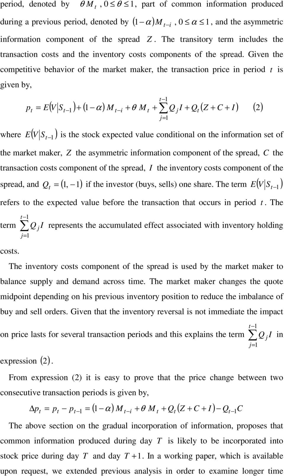 Given the competitive behavior of the market maker, the transaction price in period t is given by, ( S ) + ( ) M + M + Q I + Q ( Z + C I ) pt = E V t t i t θ j t + = where ( V ) S t t j α ( ) E is