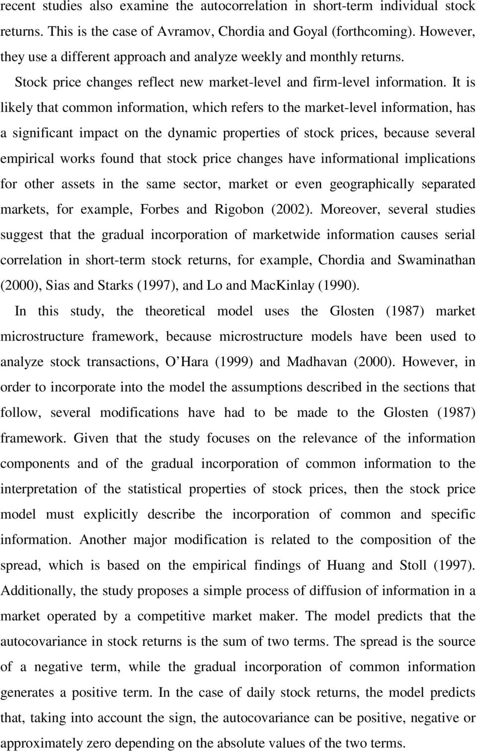 It is likely that common information, which refers to the market-level information, has a significant impact on the dynamic properties of stock prices, because several empirical works found that