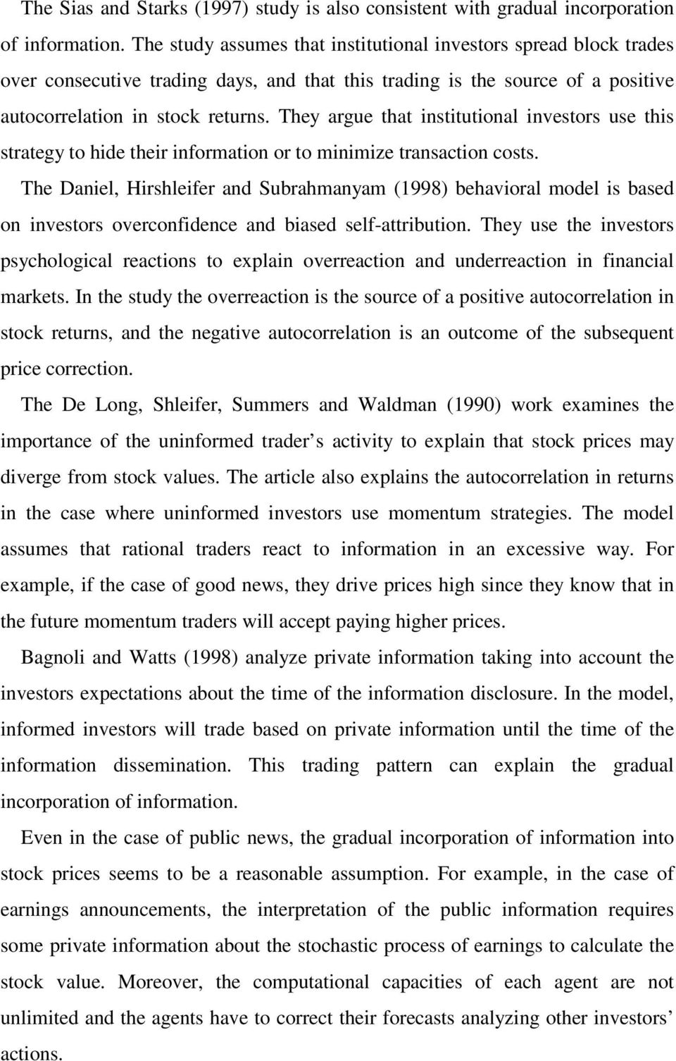 hey argue that institutional investors use this strategy to hide their information or to minimize transaction costs.