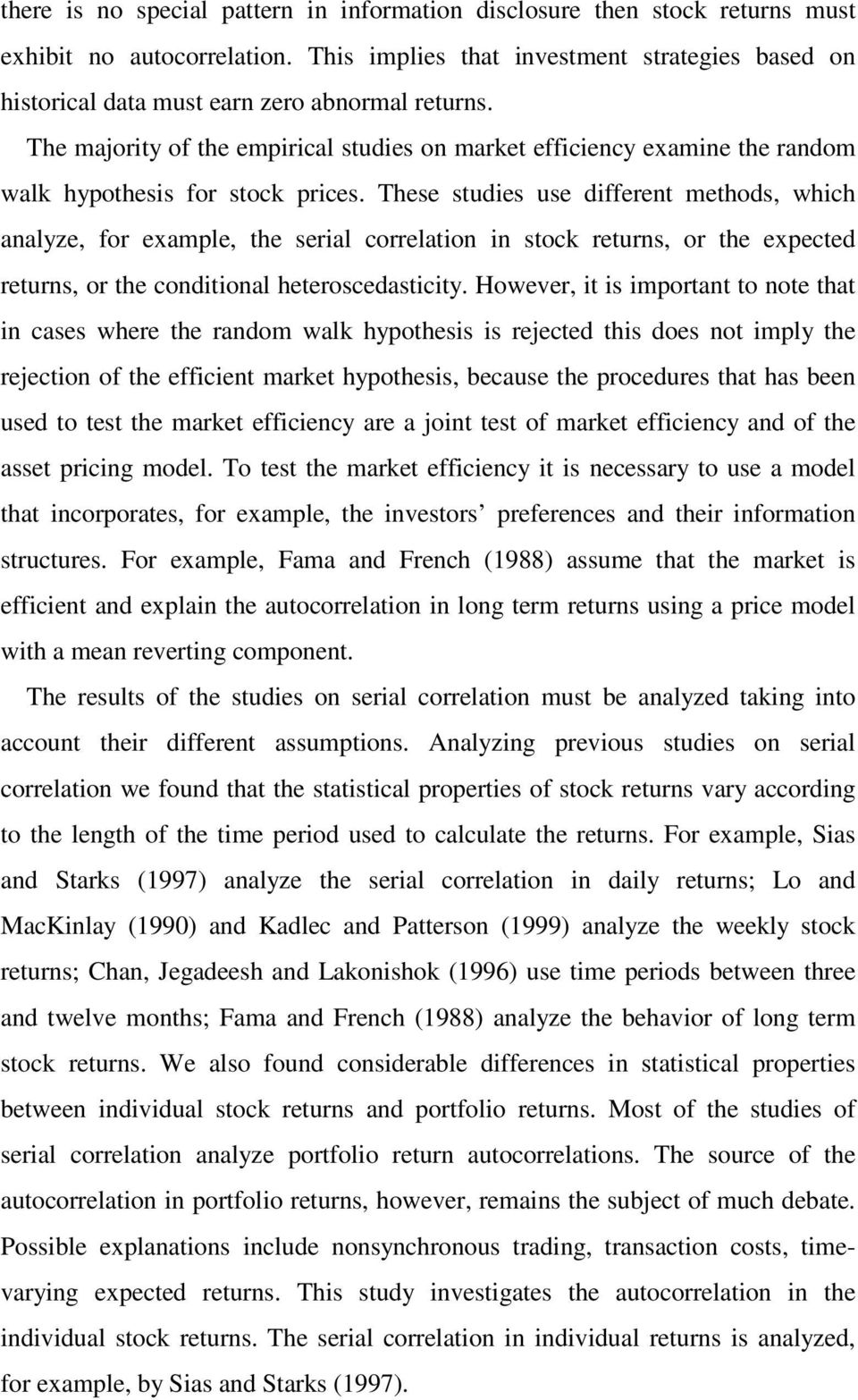 he majority of the empirical studies on market efficiency examine the random walk hypothesis for stock prices.