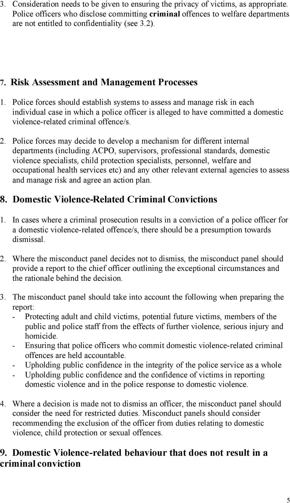 Police forces should establish systems to assess and manage risk in each individual case in which a police officer is alleged to have committed a domestic violence-related criminal offence/s. 2.