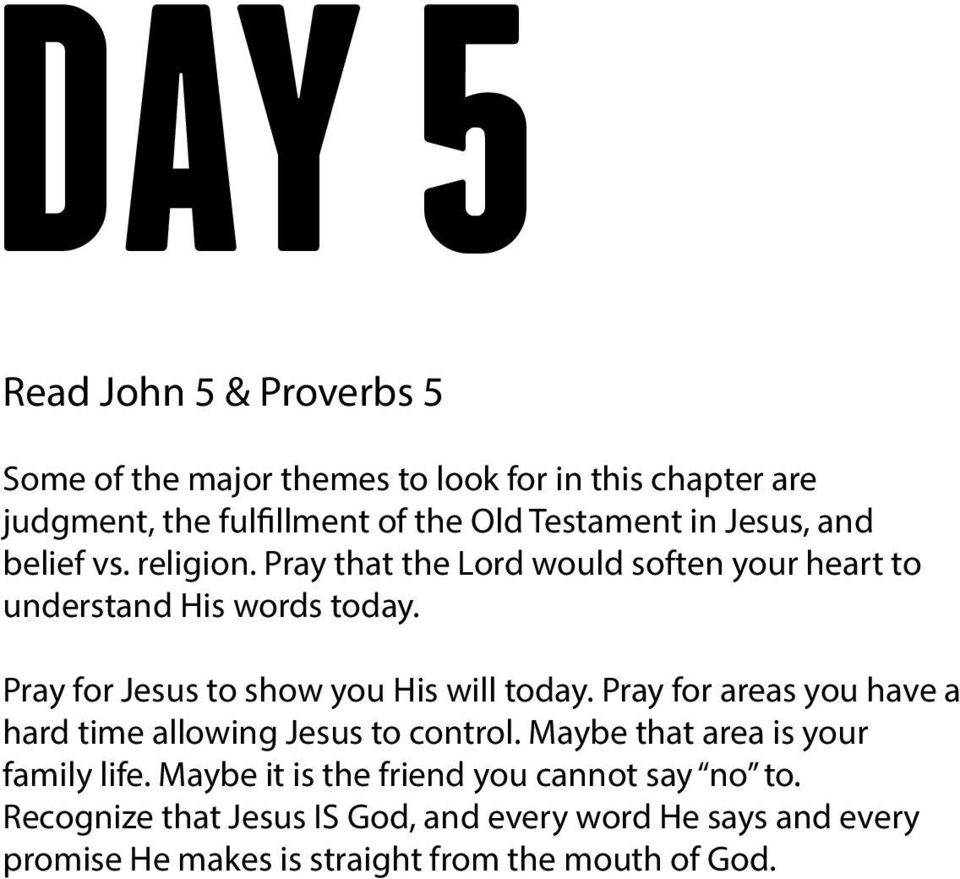 Pray for Jesus to show you His will today. Pray for areas you have a hard time allowing Jesus to control.