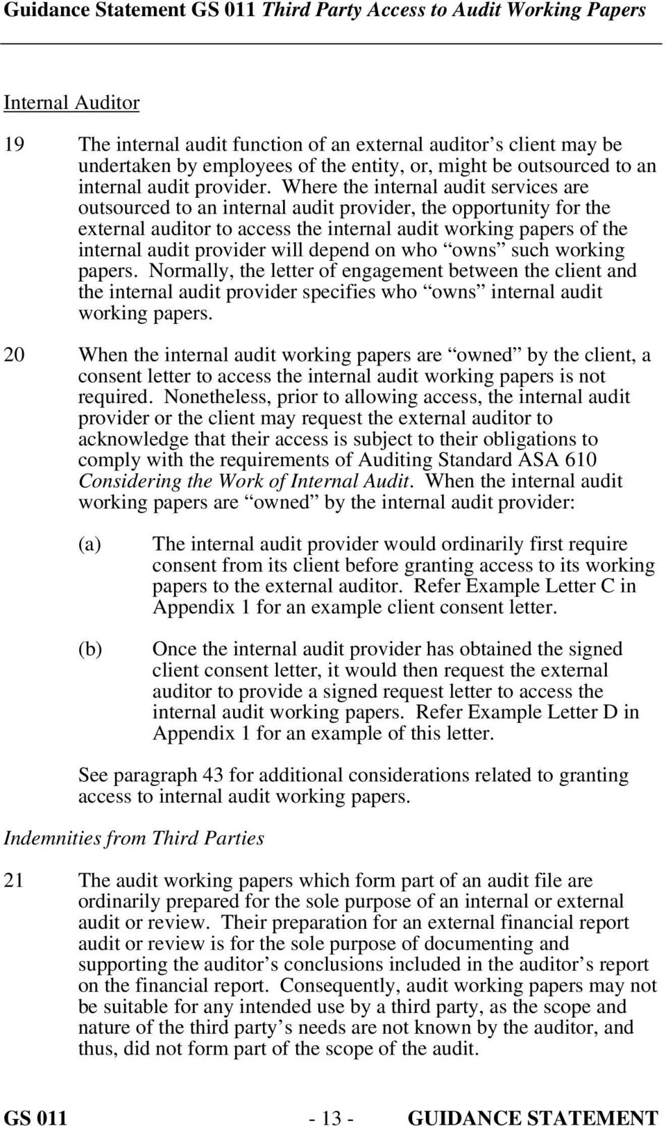 will depend on who owns such working papers. Normally, the letter of engagement between the client and the internal audit provider specifies who owns internal audit working papers.