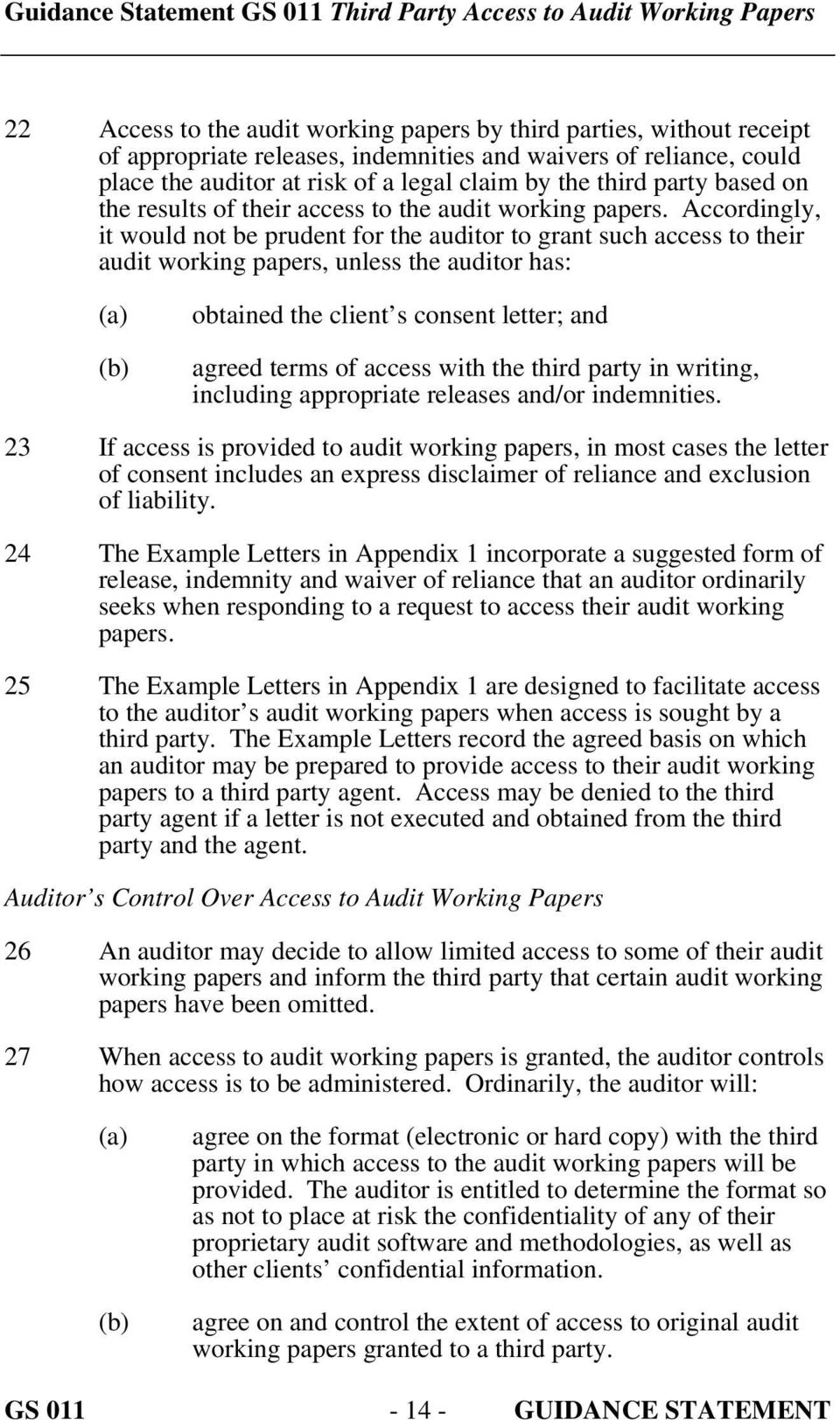 Accordingly, it would not be prudent for the auditor to grant such access to their audit working papers, unless the auditor has: (a) (b) obtained the client s consent letter; and agreed terms of