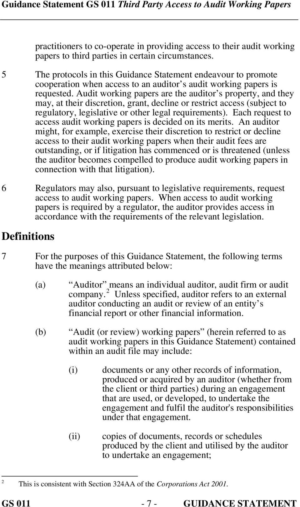 Audit working papers are the auditor s property, and they may, at their discretion, grant, decline or restrict access (subject to regulatory, legislative or other legal requirements).
