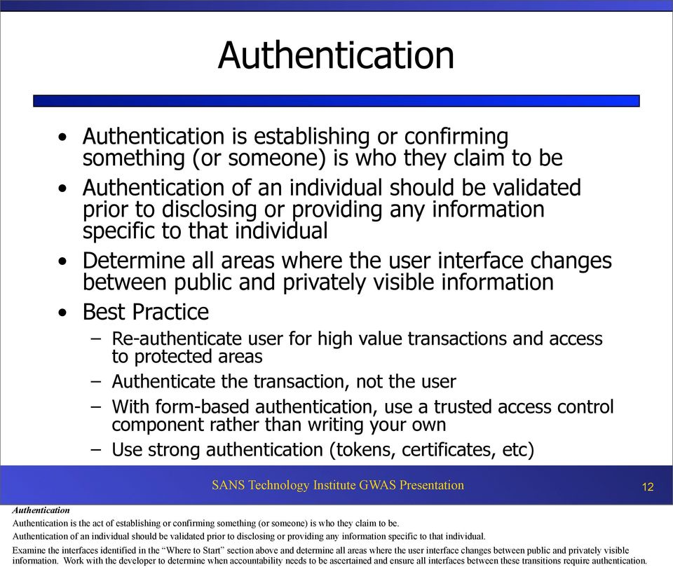 transactions and access to protected areas Authenticate the transaction, not the user With form-based authentication, use a trusted access control component rather than writing your own Use strong