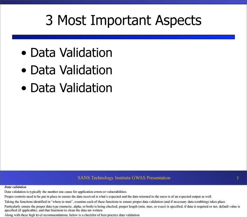 Taking the functions identified in where to start, examine each of these functions to ensure proper data validation (and if necessary data scrubbing) takes place.