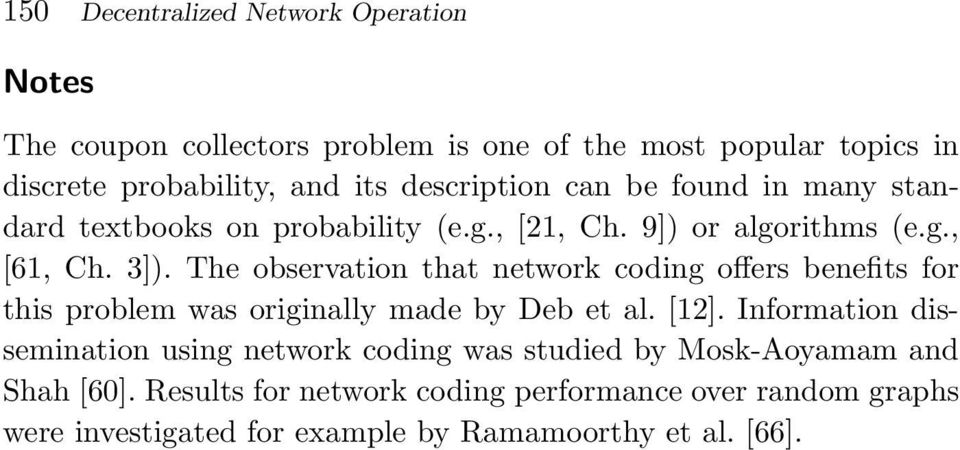 The observation that network coding offers benefits for this problem was originally made by Deb et al. [12].