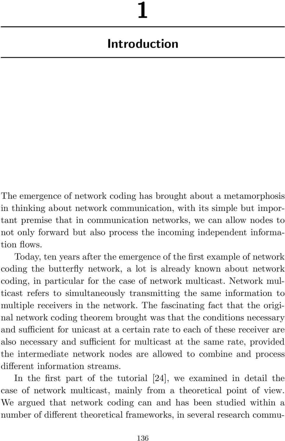 Today, ten years after the emergence of the first example of network coding the butterfly network, a lot is already known about network coding, in particular for the case of network multicast.