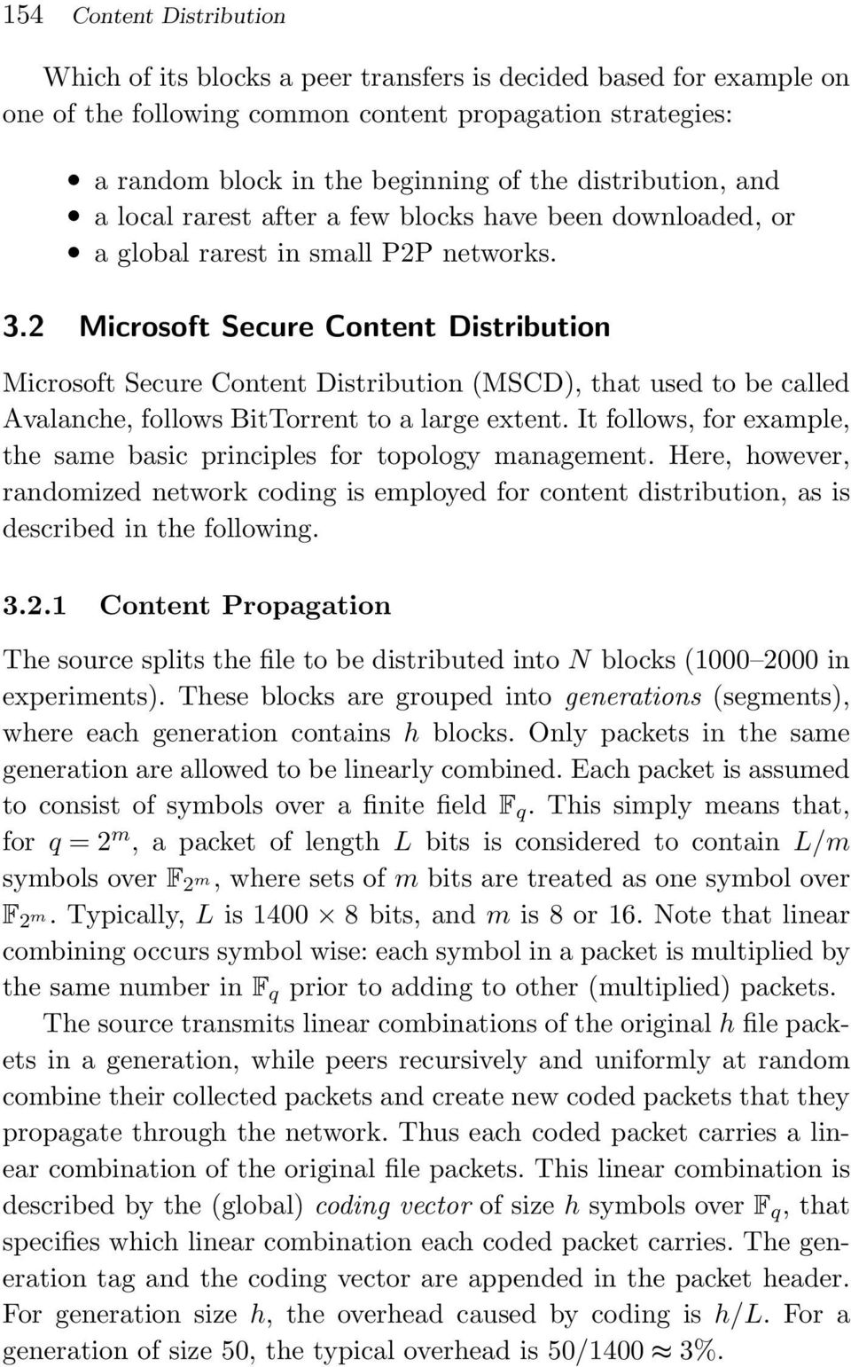 2 Microsoft Secure Content Distribution Microsoft Secure Content Distribution (MSCD), that used to be called Avalanche, follows BitTorrent to a large extent.